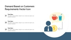 Demand Based On Customers Requirements Vector Icon Ppt Ideas Layouts PDF