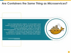 Deploying Docker Container And Kubernetes Within Organization Are Containers The Same Thing As Microservices Ppt PowerPoint Presentation PDF