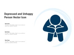 Depressed And Unhappy Person Vector Icon Ppt PowerPoint Presentation Show Summary PDF