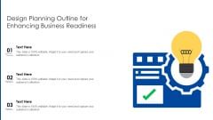 Design Planning Outline For Enhancing Business Readiness Ppt PowerPoint Presentation Icon Backgrounds PDF