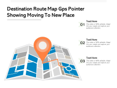 Destination Route Map Gps Pointer Showing Moving To New Place Ppt PowerPoint Presentation Model Slides PDF