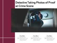 Detective Taking Photos Of Proof At Crime Scene Ppt PowerPoint Presentation Styles Summary PDF