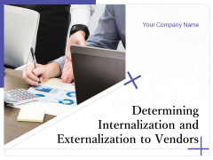 Determining Internalization And Externalization To Vendors Ppt PowerPoint Presentation Complete Deck With Slides