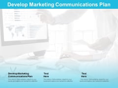 Develop Marketing Communications Plan Ppt PowerPoint Presentation Layouts Guidelines Cpb