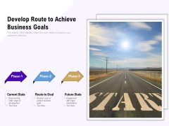Develop Route To Achieve Business Goals Ppt PowerPoint Presentation Ideas Graphics Example