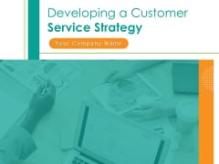 Developing A Customer Service Strategy Ppt PowerPoint Presentation Complete Deck With Slides
