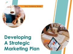 Developing A Strategic Marketing Plan Ppt PowerPoint Presentation Complete Deck With Slides