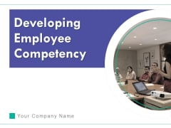 Developing Employee Competency Ppt PowerPoint Presentation Complete Deck With Slides