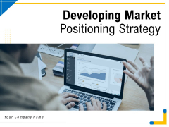 Developing Market Positioning Strategy Ppt PowerPoint Presentation Complete Deck With Slides