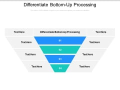 Differentiate Bottom Up Processing Ppt PowerPoint Presentation Visual Aids Styles Cpb Pdf