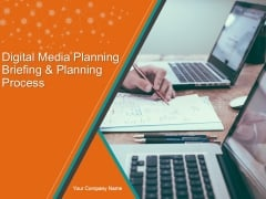 Digital Media Planning Briefing And Planning Process PPT PowerPoint Presentation Complete Deck With Slides