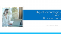 Digital Technologies To Solve Business Issues Ppt PowerPoint Presentation Complete Deck With Slides
