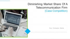 Diminishing Market Share Of A Telecommunication Firm Case Competition Ppt PowerPoint Presentation Complete With Slides