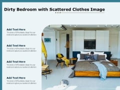 Dirty Bedroom With Scattered Clothes Image Ppt PowerPoint Presentation File Templates PDF