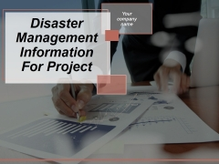Disaster Management Information For Project Ppt PowerPoint Presentation Complete Deck With Slides
