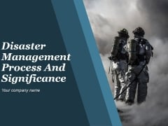 Disaster Management Process And Signifiance Ppt PowerPoint Presentation Complete Deck With Slides