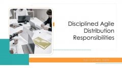 Disciplined Agile Distribution Responsibilities Ppt PowerPoint Presentation Complete Deck With Slides