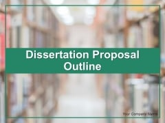 Dissertation Proposal Outline Ppt PowerPoint Presentation Complete Deck With Slides