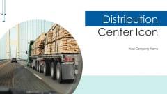 Distribution Center Icon Service Logistics Ppt PowerPoint Presentation Complete Deck With Slides