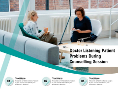 Doctor Listening Patient Problems During Counselling Session Ppt PowerPoint Presentation Gallery Example PDF