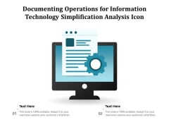 Documenting Operations For Information Technology Simplification Analysis Icon Ppt PowerPoint Presentation File Influencers PDF