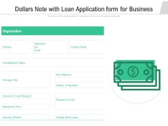 Dollars Note With Loan Application Form For Business Ppt PowerPoint Presentation Icon Template PDF