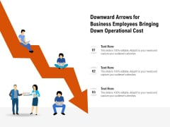 Downward Arrows For Business Employees Bringing Down Operational Cost Ppt PowerPoint Presentation Show Infographic Template PDF