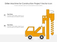 Driller Machine For Construction Project Vector Icon Ppt PowerPoint Presentation Infographic Template Topics PDF