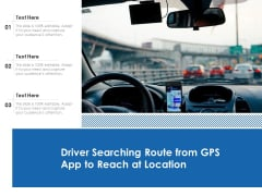 Driver Searching Route From GPS App To Reach At Location Ppt PowerPoint Presentation Gallery Microsoft PDF