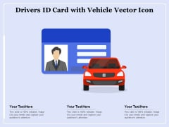 Drivers Id Card With Vehicle Vector Icon Ppt PowerPoint Presentation Slides Designs Download PDF