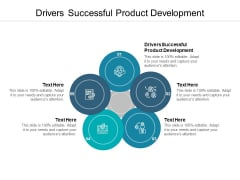 Drivers Successful Product Development Ppt PowerPoint Presentation Outline Styles Cpb