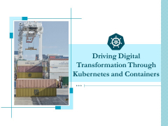 Driving Digital Transformation Through Kubernetes And Containers Ppt PowerPoint Presentation Complete Deck With Slides