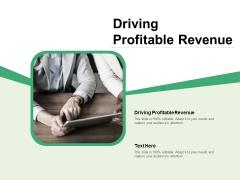 Driving Profitable Revenue Ppt PowerPoint Presentation Pictures Infographics Cpb Pdf