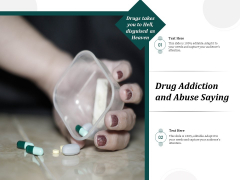 Drug Addiction And Abuse Saying Ppt PowerPoint Presentation File Maker PDF