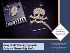Drug Addiction Saying With Drug On Measuring Scale Ppt PowerPoint Presentation File Slide Download PDF