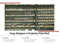 Drugs Displayed At Production Plant Shelf Ppt PowerPoint Presentation Pictures Examples PDF