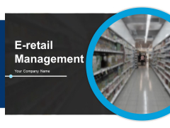 E Retail Management Ppt PowerPoint Presentation Complete Deck With Slides