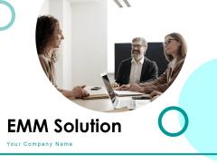 EMM Solution Ppt PowerPoint Presentation Complete Deck With Slides