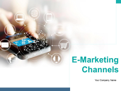 E Marketing Channels Ppt PowerPoint Presentation Complete Deck With Slides