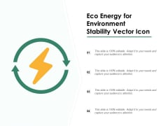 Eco Energy For Environment Stability Vector Icon Ppt PowerPoint Presentation File Gallery