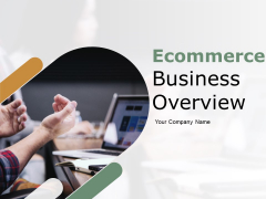 Ecommerce Business Overview Ppt PowerPoint Presentation Complete Deck With Slides