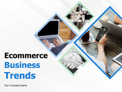 Ecommerce Business Trends Ppt PowerPoint Presentation Complete Deck With Slides