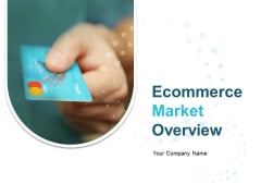 Ecommerce Market Overview Ppt PowerPoint Presentation Complete Deck