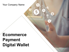 Ecommerce Payment Digital Wallet Ppt PowerPoint Presentation Complete Deck With Slides