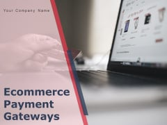 Ecommerce Payment Gateways Ppt PowerPoint Presentation Complete Deck With Slides