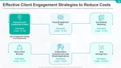 Effective Client Engagement Strategies To Reduce Costs Ppt Styles Influencers PDF