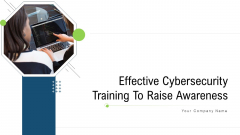 Effective Cybersecurity Training To Raise Awareness Ppt PowerPoint Presentation Complete With Slides