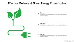 Effective Methods Of Green Energy Consumption Ppt PowerPoint Presentation Gallery Icon PDF