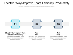 Effective Ways Improve Team Efficiency Productivity Ppt PowerPoint Presentation Layouts Graphics Pictures Cpb Pdf