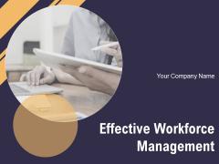 Effective Workforce Management Ppt PowerPoint Presentation Complete Deck With Slides
